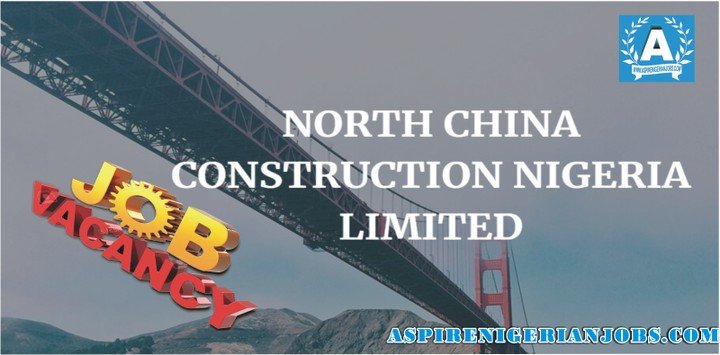 Job Openings at North China Construction Nigeria Limited (NCCN)